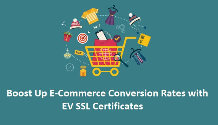 Boost Up E-Commerce Conversion Rate Using EV SSL Certificates