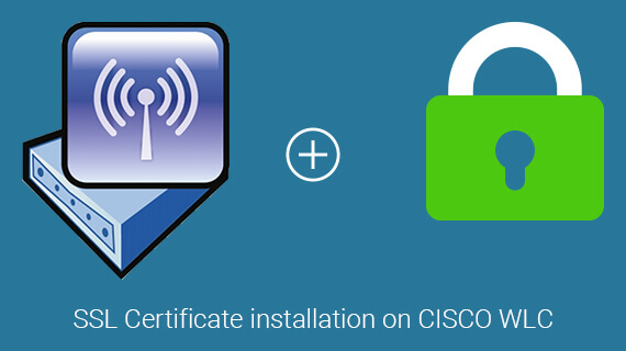 Install a 3rd Party SSL Certificate on Cisco Wireless LAN