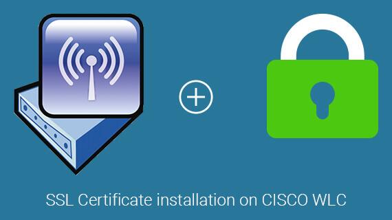 install ssl on cisco wireless lan controller (wlc)